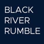 BLACK RIVER RUMBLE