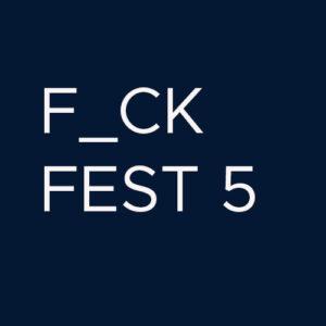 F_CK FEST Part 5