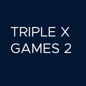 Triple X Games Part 2